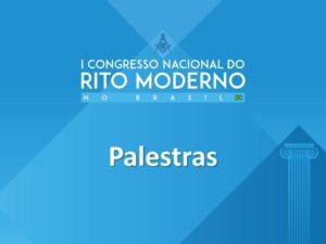 Palestras do 1º Congresso Nacional do Rito Moderno