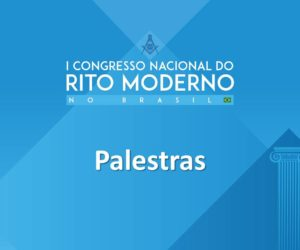 Palestras do 1º Congresso Nacional do Rito Moderno